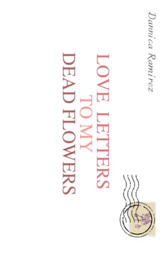 Compare Textbook Prices for Love Letters to My Dead Flowers  ISBN 9798469704454 by Ramirez, Dannica