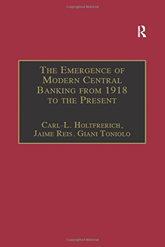 The Emergence of Modern Central Banking from 1918 to the Present (Studies in Banking and Financial History)