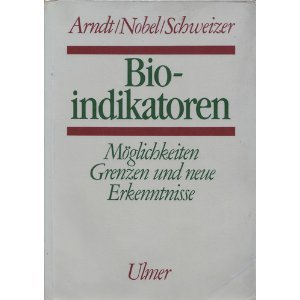Bioindikatoren. Möglichkeiten, Grenzen und neue Erkenntnisse