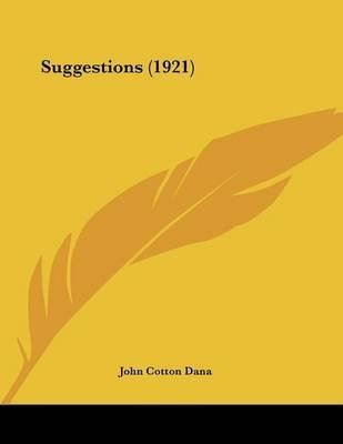 [Suggestions (1921)] (By: John Cotton Dana) [published: April, 2009]