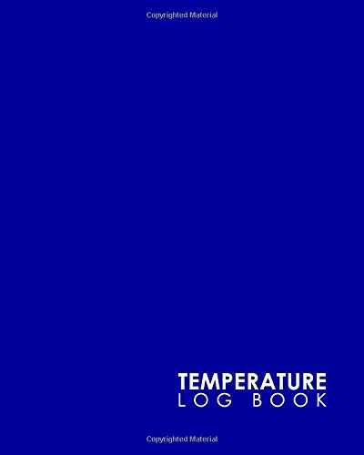Temperature Log Book: Cooling Temperature Log Sheet, Refrigerator Temperature Log For Vaccines, Fridge Freezer Temperature Chart, Temperature Log Sheet, Minimalist Blue Cover (Volume 16)