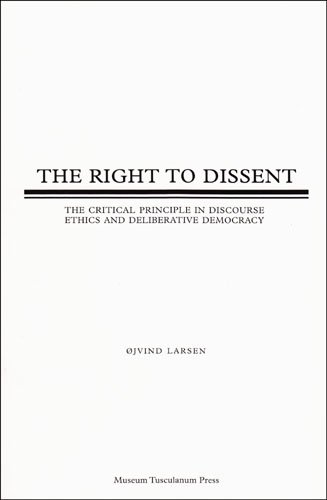 The Right to Dissent: The Critical Principle in Discourse Ethics and Deliberative Democracy
