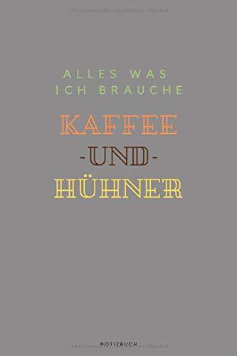 Alles Was Ich Brauche Kaffee Und Hühner Notizbuch: Liniertes Notizbuch A5 - Kaffeeliebhaber Kaffeefans Hühner Bauer Lieblingstiere Notizheft I Geschenk für Landwirte