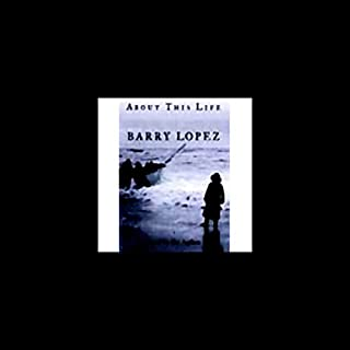 About This Life     Journeys on the Threshold of Memory              By:                                                                                                                                 Barry Lopez                               Narrated by:                                                                                                                                 Barry Lopez                      Length: 4 hrs and 53 mins     28 ratings     Overall 4.3