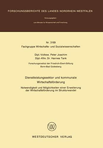 Dienstleistungssektor und kommunale Wirtschaftsförderung: Notwendigkeit und Möglichkeiten einer Erweiterung der Wirtschaftsförderung im Strukturwandel ... Landes Nordrhein-Westfalen, 3169, Band 3169)