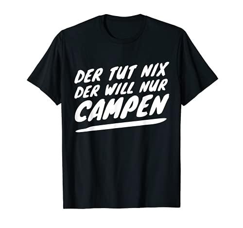 Der tut nix der will nur campen Camping Camper Zelt Geschenk T-Shirt