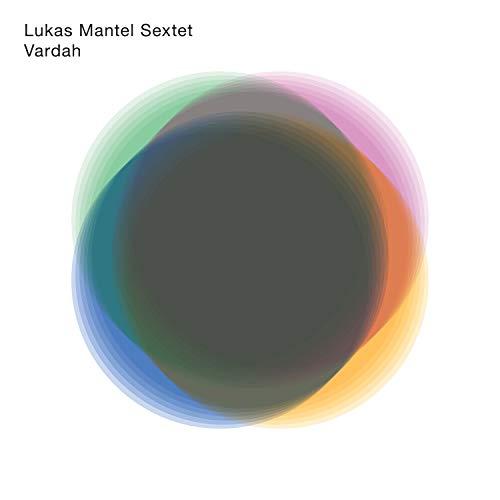 Lukas Mantel Sextet - Vardah