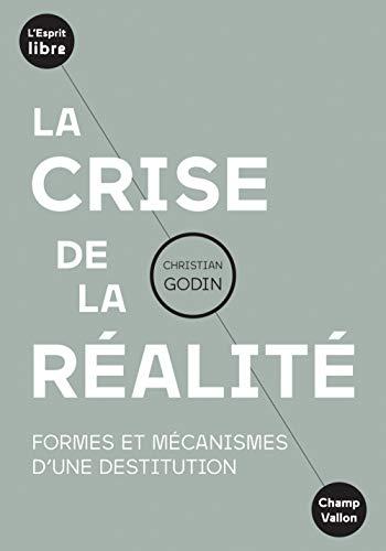 La crise de la réalité: Formes et mécanismes d'une destitution