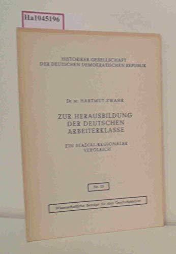 Zur Herausbildung der Deutschen Arbeiterklasse - Wissenschaftliche Beiträge für den Geschichtslehrer, Nr.13, Ein stadial-regionaler Vergleich,