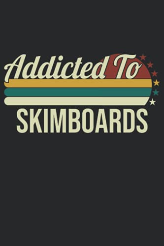 Addicted To Skimboards: 6x9 Lined Notebook, Journal, or Diary Gift - 120 Pages for People Who Love Skimboards