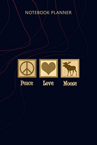 Notebook Planner Peace Love Moose: 114 Pages, Agenda, Home Budget, Money, 6x9 inch, Planner, Planning, Personalized