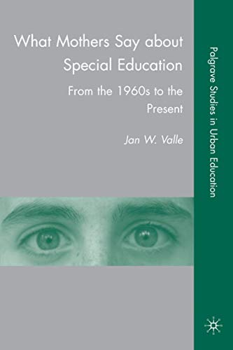 What Mothers Say About Special Education From The 1960s To The Present Palgrave Studies In Urban Education