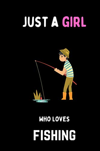 Just a Girl Who Loves fishing Notebook: Cute fishing Girl Notebook College Ruled 6x9 120 Pages Diary or Notebook Gift for All fishing Lovers