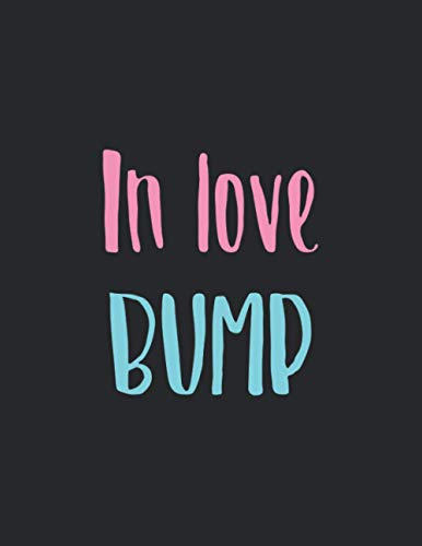 In love with my bump: Gift Pregnancy Journal for :young girl friend ghost boys student dad daughter teacher grandma girls kids sister parents teen ... husband girlfriend - 8,5x11 inch,104 Page