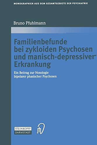 Familienbefunde bei zykloiden Psychosen und manisch-depressiver Erkrankung: Ein Beitrag zur Nosologie bipolarer phasischer Psychosen (Monographien aus ... der Psychiatrie (107), Band 107)