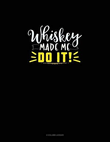 Whiskey Made Me Do It: 4 Column Ledger