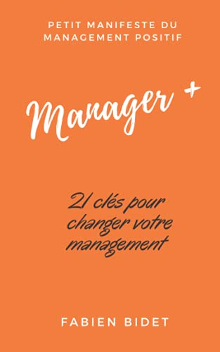 Manager +: Petit manifeste du management positif