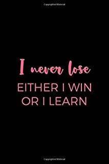 I Never Lose. Either I Win Or I Learn: All Purpose 6x9 Blank Lined Notebook Journal Way Better Than A Card Trendy Unique Gift Solid Black Lacrosse
