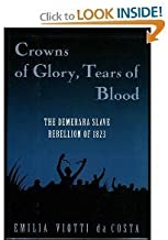 Crowns of Glory, Tears of Blood: The Demerara Slave Rebellion of 1823 by da Costa, Emilia Viotti (1994) Hardcover
