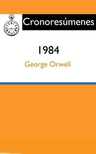 Resumen: 1984: Síntesis del libro de George Orwell (Cronoresúmenes nº 3)