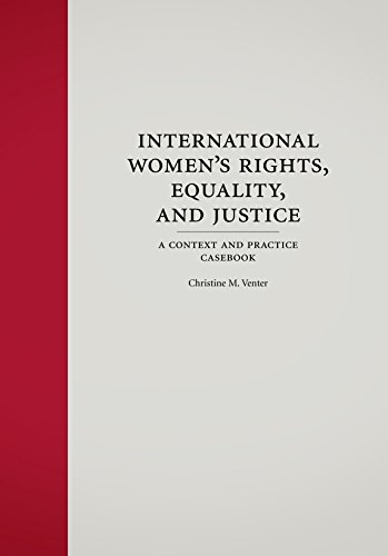 International Women's Rights, Equality, and Justice: A Context and Practice Casebook
