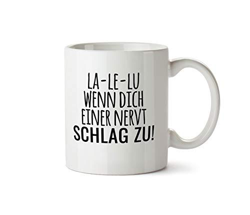 True Statements Tasse La-Le-Lu wenn Dich Einer nervt Schlag zu! - Kaffeetasse, Kaffeebecher, Mitarbeiter, fürs Büro, Arbeit und Co.