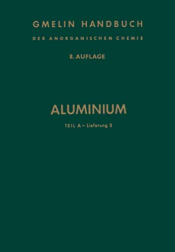 Aluminium: Teil A ― Lieferung 2 (Gmelin Handbook of Inorganic and Organometallic Chemistry - 8th edition)