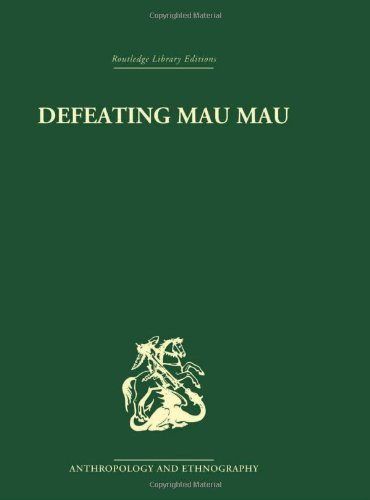 Defeating Mau Mau (Routledge Library Editions: Anthropology and Ethnography)