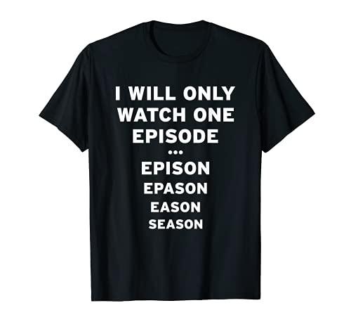 I will only watch one Episode / Nur eine Folge Serien-Junkie T-Shirt