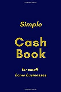 Simple Cashbook for Small Home Businesses: A Simple Income and Expenses book for small business
