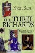 The Three Richards: Richard I, Richard II and Richard III