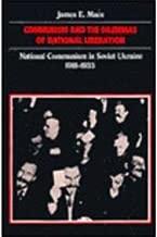 Communism and the Dilemmas of National Liberatinat  Commu in Soviet Ukraine 1918–1933