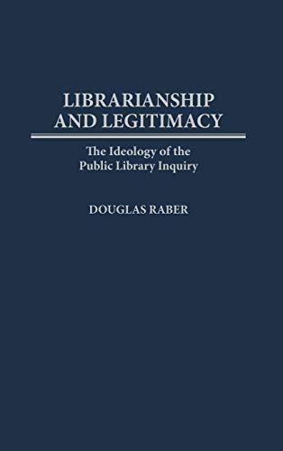 Download Librarianship and Legitimacy: The Ideology of the Public Library Inquiry (Contributions in Librarianship & Information Science) 0313302340
