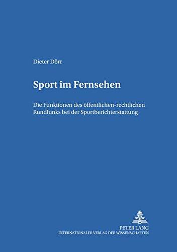 Sport im Fernsehen: Die Funktionen des öffentlich-rechtlichen Rundfunks bei der Sportberichterstattung (Studien zum deutschen und europäischen Medienrecht, Band 8)