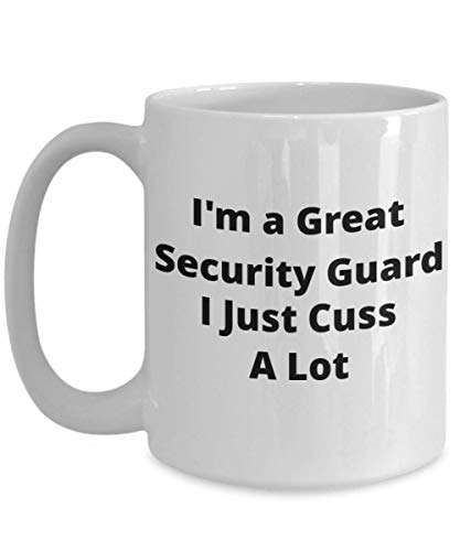 Funny Security Guard Coffee Mug - I'm a Great Security Guard I Just Cuss a Lot - Novelty Gift Cup