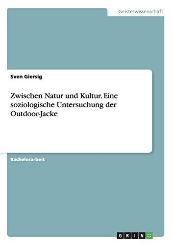 Zwischen Natur und Kultur. Eine soziologische Untersuchung der Outdoor-Jacke