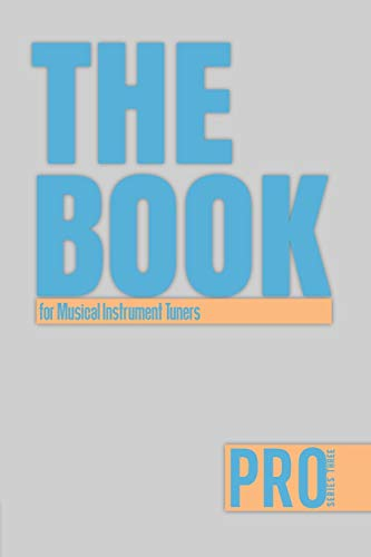 The Book for Musical Instrument Tuners - Pro Series Three: 150-page Lined Work Decor for Professionals to write in , with individually numbered pages ... charts. Vibrant and glossy color cover.