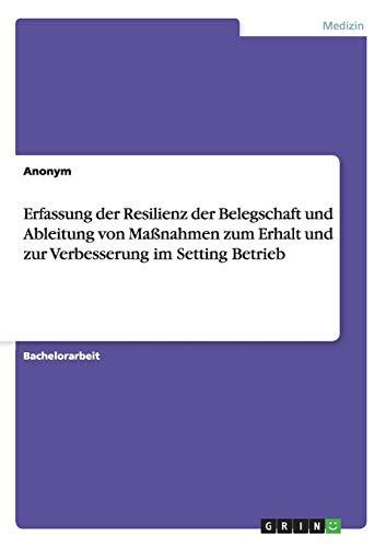 Erfassung der Resilienz der Belegschaft und Ableitung von Maßnahmen zum Erhalt und zur Verbesserung im Setting Betrieb
