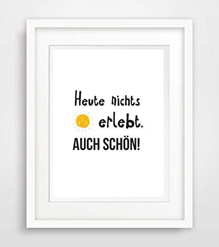 Heute nichts erlebt - auch schön - Spruch- Leben Liebe Sprüche Fine Art Print Poster Kunstdruck Plakat modern ungerahmt DIN A 4 Deko Wand Bild Spruch