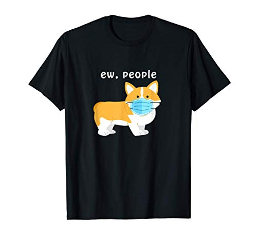 Corgi Face Mask Ew People Gift Quarantine T-Shirt
