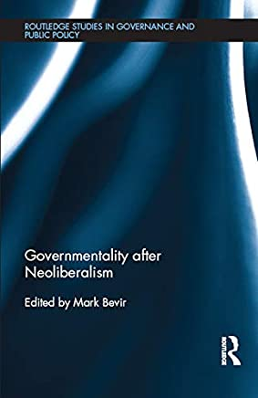 Governmentality after Neoliberalism (Routledge Studies in Governance and Public Policy Book 25)