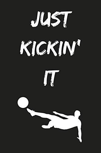 Just Kickin' It: Soccer/Football Notebook Lined (6