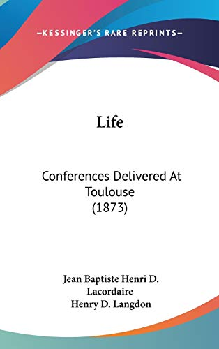 Life: Conferences Delivered at Toulouse: Conferences Delivered At Toulouse (1873)