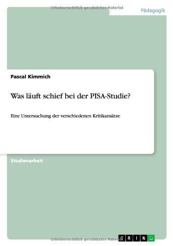 Was luft schief bei der PISA-Studie?: Eine Untersuchung der verschiedenen Kritikanstze