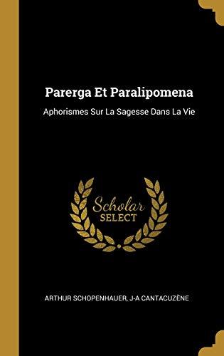Parerga Et Paralipomena: Aphorismes Sur La Sagesse Dans La Vie
