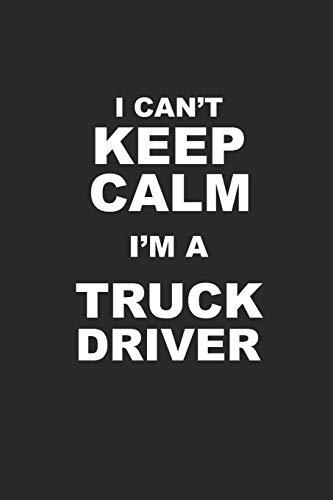 I CAN\'T KEEP CALM I\'M A TRUCK DRIVER: Notizbuch LKW Notebook TRUCKER Journal 6x9 kariert squared