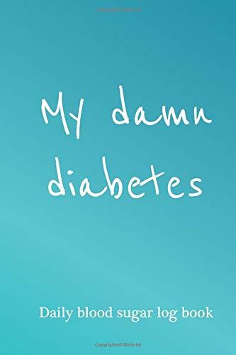 My Damn Diabetes - daily blood sugar log book: diabetic food journal log book, diabetic log book