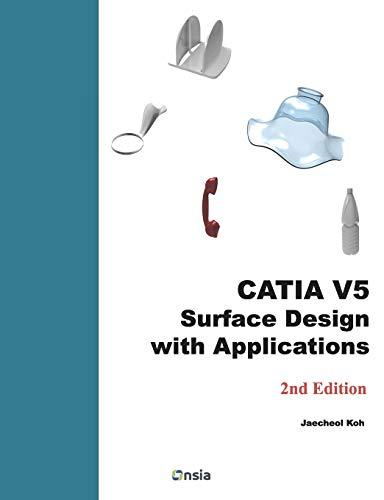 CATIA V5 Surface Design with Applications: A Step by Step Guide