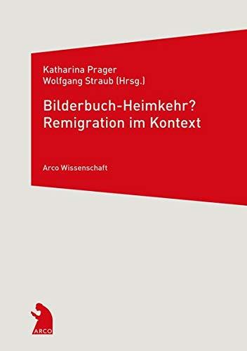 Bilderbuch-Heimkehr? Remigration im Kontext