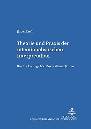 Theorie Und Praxis Der Intentionalistischen Interpretation: Brecht - Lessing - Max Brod - Werner Jansen